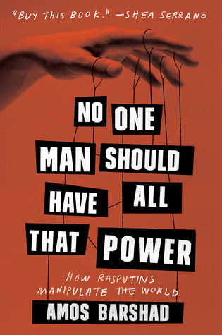 No One Man Should Have All That Power: How Rasputins and Operators Control the World