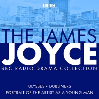 The James Joyce BBC Radio Collection: Ulysses, A Portrait of the Artist as a Young Man  Dubliners