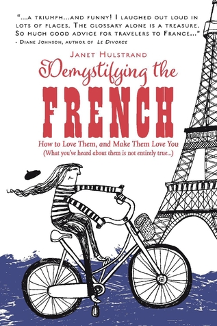 Demystifying the French: How to Love Them, And Make Them Love You