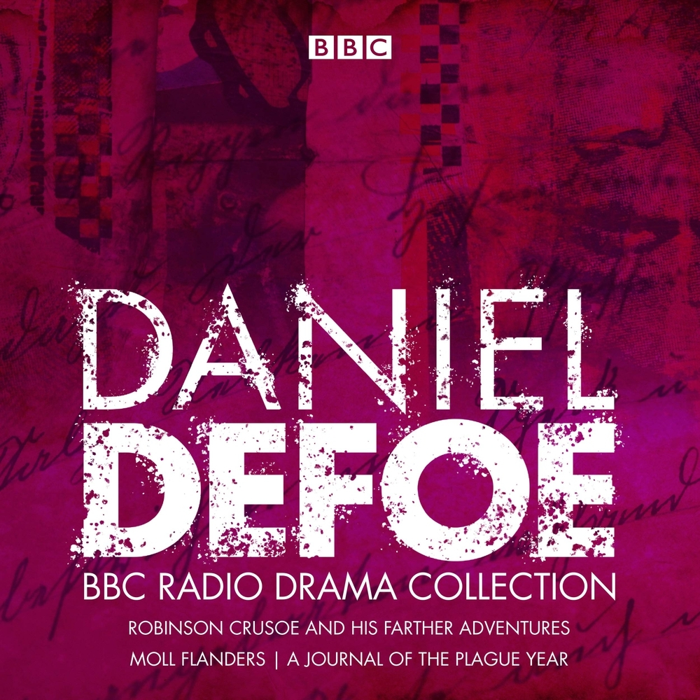 The Daniel Defoe BBC Radio Drama Collection: Robinson Crusoe, Moll Flanders  A Journal of the Plague Year