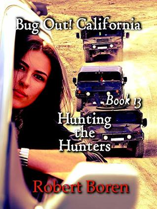 Bug Out! California Book 13: Hunting the Hunters