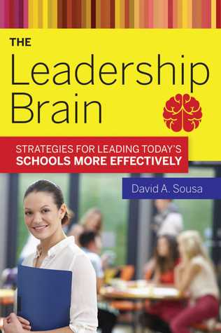 The Leadership Brain: Strategies for Leading Today?s Schools More Effectively