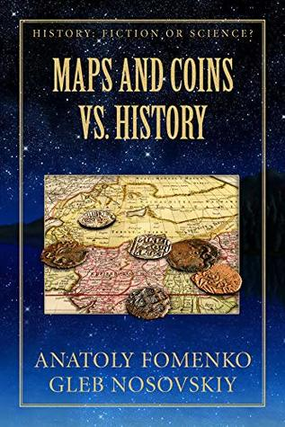 Maps and Coins vs History: Neither antiquity maps produced in XVI-XVII, nor Roman or Greek ancient coins can serve for dating of events (History: Fiction or Science? Book 17)