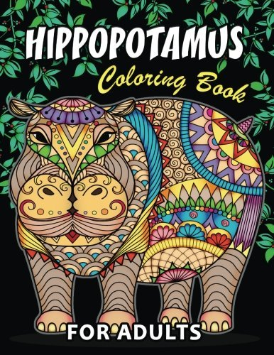Hippopotamus Coloring book: Hippo Unique Coloring Book Easy, Fun, Beautiful Coloring Pages for Adults and Grown-up