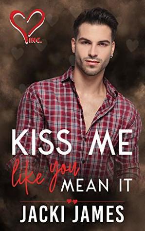 Kiss Me Like You Mean It (Valentine's Inc. #1)