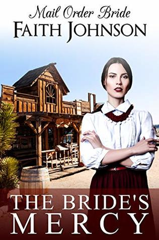 Mail Order Bride: The Bride's Mercy: Clean and Wholesome Romance