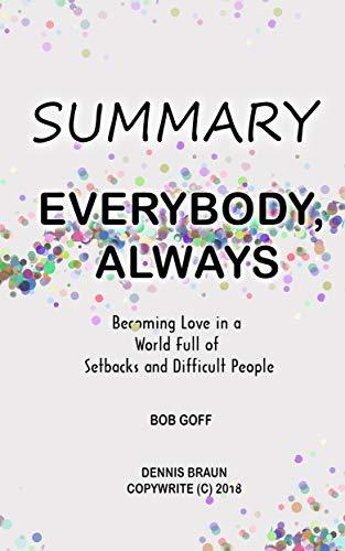Summary | Everybody, Always: Becoming Love in a World Full of Setbacks and Difficult People by Bob Goff