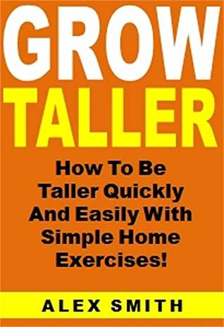 Grow Taller: How To Be Taller Quickly And Easily With Simple Home Exercises!