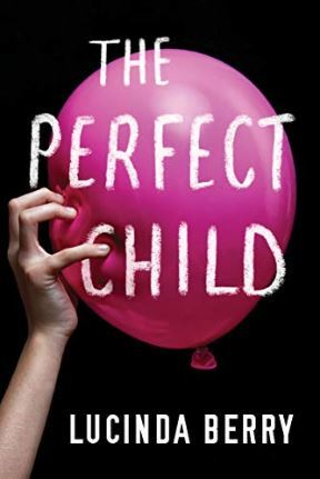 Book cover of the Perfect Child by Lucinda Berry