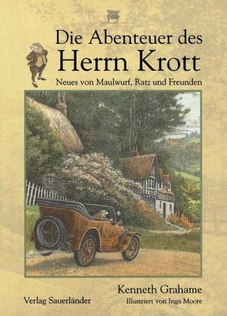 Die Abenteuer des Herrn Krott. Neues von Maulwurf, Ratz und Freunden. ( Ab 8 J.).
