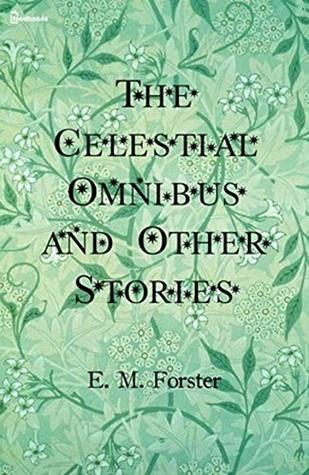 The Celestial Omnibus and Other Stories : ( ANNOTATED )