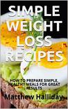 SIMPLE WEIGHT LOSS RECIPES by Matthew Halliday