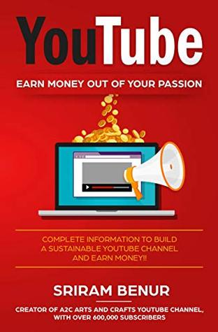YouTube - EARN MONEY OUT OF YOUR PASSION: Complete information that you need to build a sustainable YouTube channel and Earn money!!