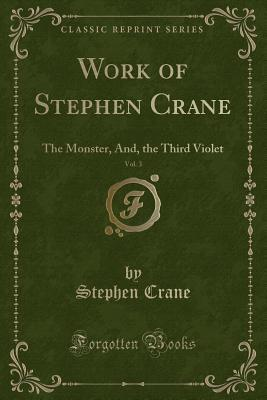 Work of Stephen Crane, Vol. 3: The Monster, And, the Third Violet
