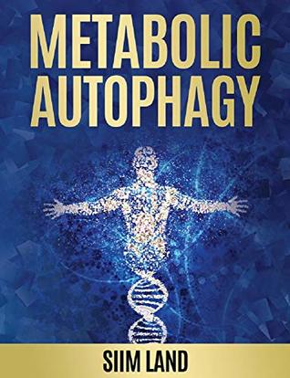 Metabolic Autophagy: Practice Intermittent Fasting and Resistance Training to Build Muscle and Promote Longevity (Metabolic Autophagy Diet Book 1)