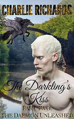 The Darkling's Kiss: Part Two: The Daemon Unleashed