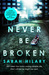 Never Be Broken by Sarah Hilary
