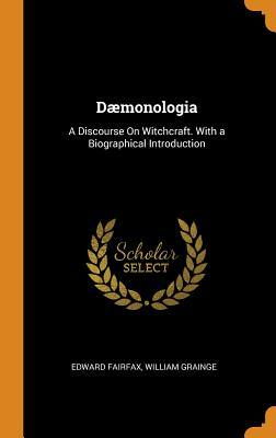 D�monologia: A Discourse on Witchcraft. with a Biographical Introduction