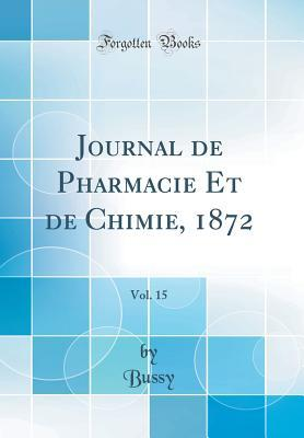 Journal de Pharmacie Et de Chimie, 1872, Vol. 15