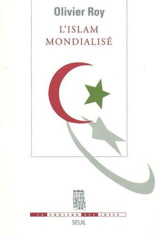 L'Islam mondialisé (La Couleur des Idées t. 1)