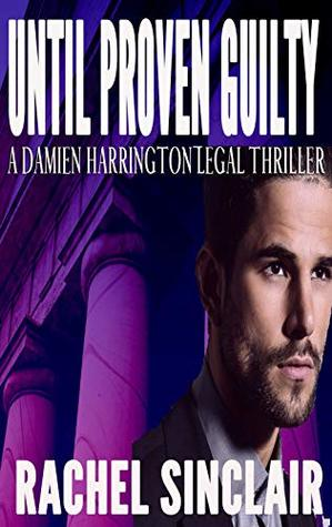 Until Proven Guilty: A Damien Harrington Legal Thriller #6