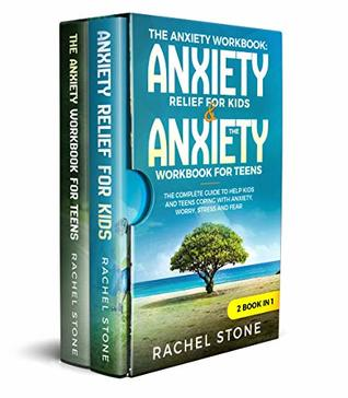 "The Anxiety Workbook: ""Anxiety Relief for Kids"" & ""The Anxiety Workbook for Teens"": The Complete Guide to Help Kids and Teens Coping with Anxiety, Worry, Stress and Fear - 2 Books in 1"