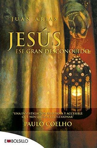 Jesús, ese gran desconocido : una investigación rigurosa y accesible que nos obliga a reflexionar