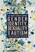 Gender Identity, Sexuality and Autism by Eva A. Mendes