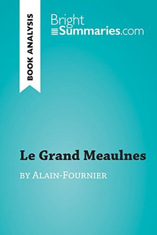 Le Grand Meaulnes by Alain-Fournier (Book Analysis): Detailed Summary, Analysis and Reading Guide (BrightSummaries.com)