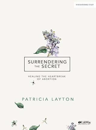 Surrendering the Secret - Bible Study Book: Healing the Heartbreak of Abortion