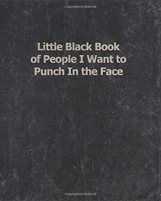 """Little Black Book of People I Want to Punch In the Face: Funny Statement Notebook / Journal for Snarky Sarcastic Adults With a Sense of Humor   7.5"""" x ... Gray Vintage Worn & Distressed Cover Design"""