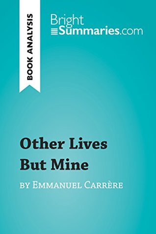Other Lives But Mine by Emmanuel Carrère (Book Analysis): Detailed Summary, Analysis and Reading Guide (BrightSummaries.com)