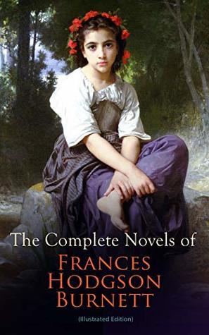 The Complete Novels Of Frances Hodgson Burnett Illustrated Edition