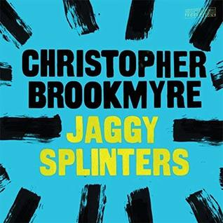 Jaggy Splinters - Christopher Brookmyre
