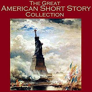 The Great American Short Story Collection: 40 Outstanding Tales by American Writers