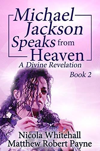 Michael Jackson Speaks from Heaven: A Divine Revelation Book 2