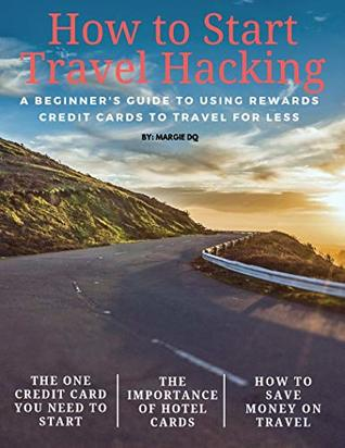 How to Start Travel Hacking: A Beginner's Guide to Using Rewards Credit Cards to Travel for Less