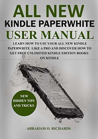 All New Kindle Paperwhite: Learn How to Use Your New kindle Paperwhite Like a Pro in 2019 and Discover How to Get Free Unlimited Kindle Edition Books on Kindle