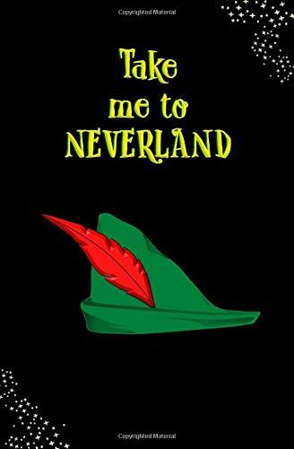 Take Me to Neverland!: Blank Journal and Peter Pan Themed Gift
