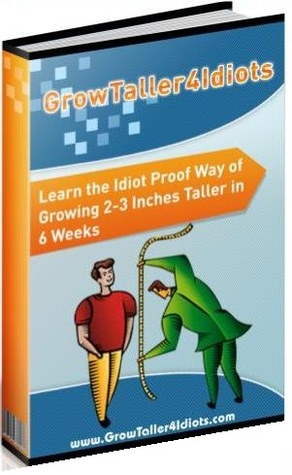 Grow Taller 4 Idiots - Growing 2 to 4 Inches Taller in 8 Weeks