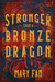 Stronger Than a Bronze Dragon by Mary Fan