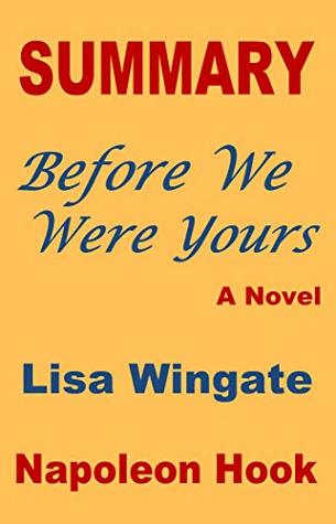 SUMMARY: Before We Were Yours- A Novel by Lisa Wingate (A Novel Summary & Study Guide Book 3)