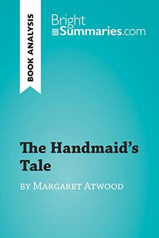 The Handmaid's Tale by Margaret Atwood (Book Analysis): Detailed Summary, Analysis and Reading Guide (BrightSummaries.com)