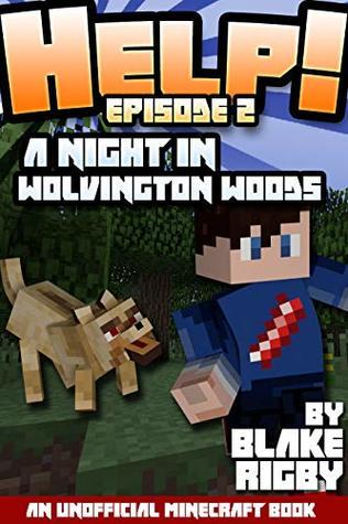 HELP! #2: A NIGHT IN WOLVINGTON WOODS (An Unofficial Minecraft Book Series)