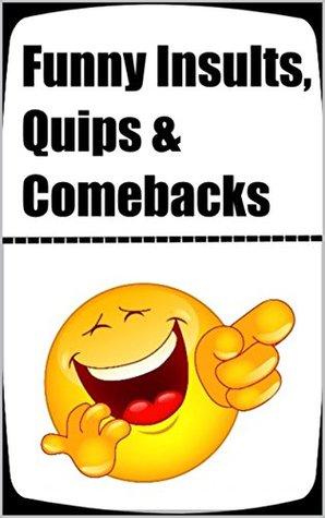 Memes: Epic Insults Memes: Putdowns, Quips, Comebacks & Funny Memes