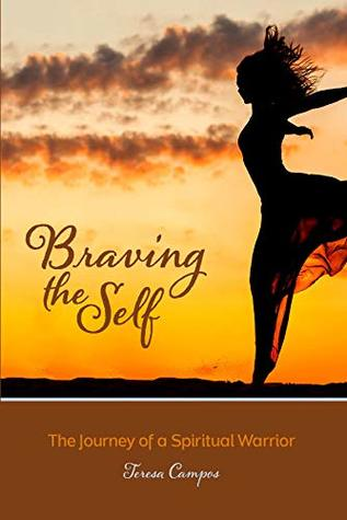 Braving The Self: The Journey Of A Spiritual Warrior