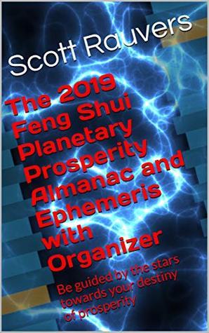 The 2019 Feng Shui Planetary Prosperity Almanac and Ephemeris with