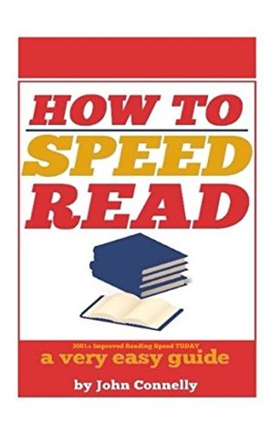 How to Speed Read: 300%+ Improved Reading Speed TODAY: A Very Easy Guide (The Learning Development Book Series)