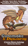 Gunsmoke & Dragonfire: A Fantasy Western Anthology