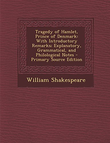 Tragedy of Hamlet, Prince of Denmark: With Introductory Remarks; Explanatory, Grammatical, and Philological Notes
